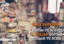 Émile Durkheim – Eğitim ve Sosyoloji: Eğitimin Doğası ve Rolü – 3. Bölüm