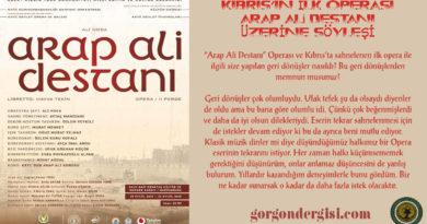 """Kıbrıs'ın İlk Operası """"Arap Ali Destanı"""" Üzerine Söyleşi"""