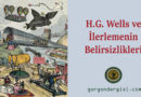 H. G. Wells ve İlerlemenin Belirsizlikleri